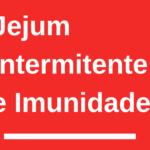 Jejum intermitente e Imunidade