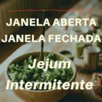 O que é Janela Aberta e Janela Fechada no Jejum intermitente